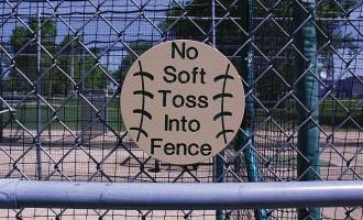 """""""No Soft Toss Into Fence"""""""